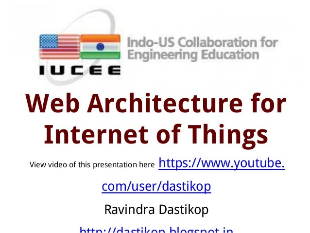 Web Architecture for Internet of Things View video of this presentation here https://www.youtube. com/user/dastikop Ravind...