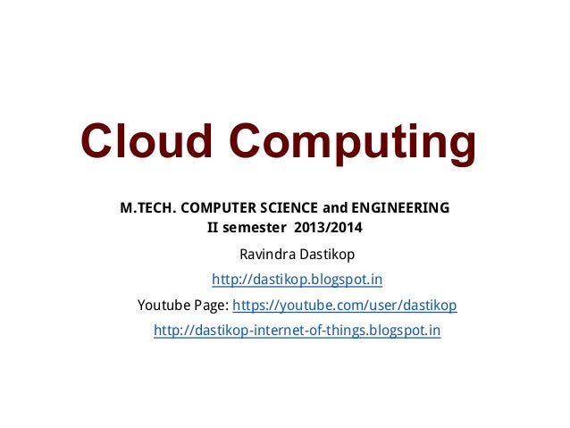 Cloud Computing M.TECH. COMPUTER SCIENCE and ENGINEERING II semester 2013/2014 Ravindra Dastikop http://dastikop.blogspot....