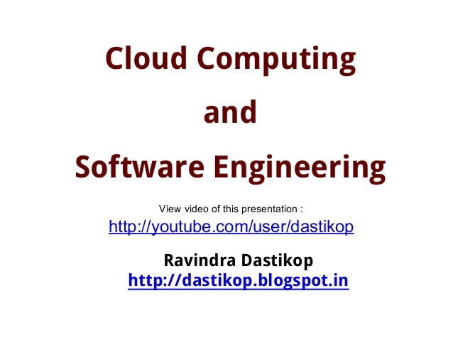 Cloud Computing and Software Engineering Ravindra Dastikop http://dastikop.blogspot.in View video of this presentation : h...