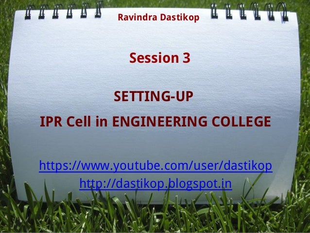 SETTING-UP IPR Cell in ENGINEERING COLLEGE https://www.youtube.com/user/dastikop http://dastikop.blogspot.in Ravindra Dast...