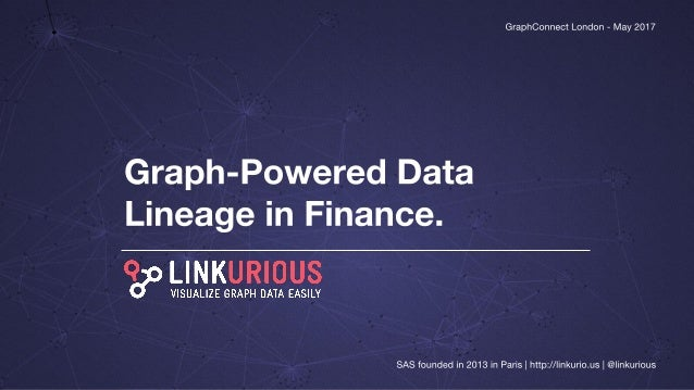 ▪ Intro ▪ What is data lineage? ▪ Why it's important in finance? ▪ Relational-based approach to data lineage ▪ Graph-power...