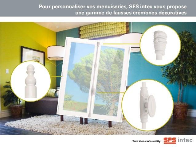 Turn ideas into reality. Pour personnaliser vos menuiseries, SFS intec vous propose une gamme de fausses crémones décorati...