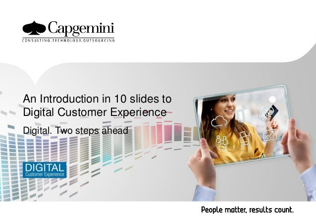 An Introduction in 10 slides to Digital Customer Experience Digital. Two steps ahead