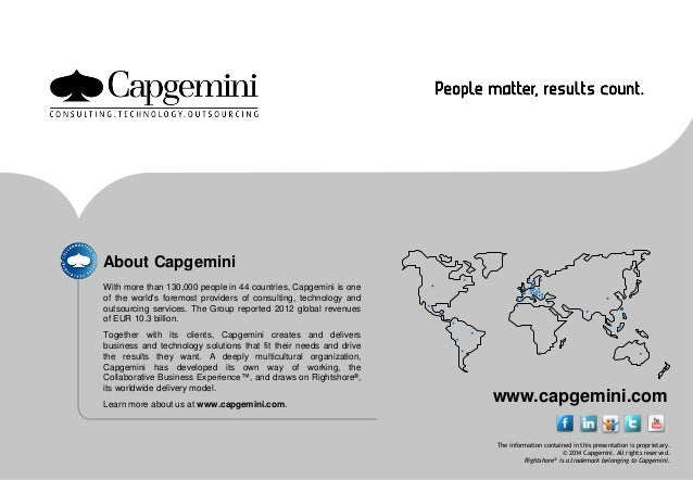 About Capgemini With more than 130,000 people in 44 countries, Capgemini is one of the world's foremost providers of consu...