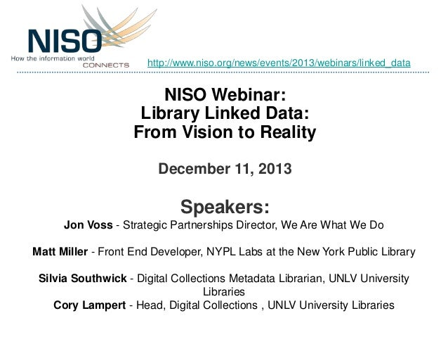 http://www.niso.org/news/events/2013/webinars/linked_data  NISO Webinar: Library Linked Data: From Vision to Reality Decem...