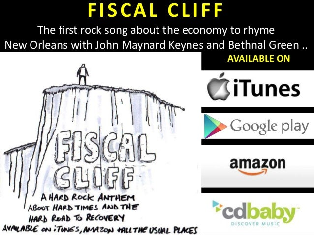 FISCAL CLIFF The first rock song about the economy to rhyme New Orleans with John Maynard Keynes and Bethnal Green .. AVAI...