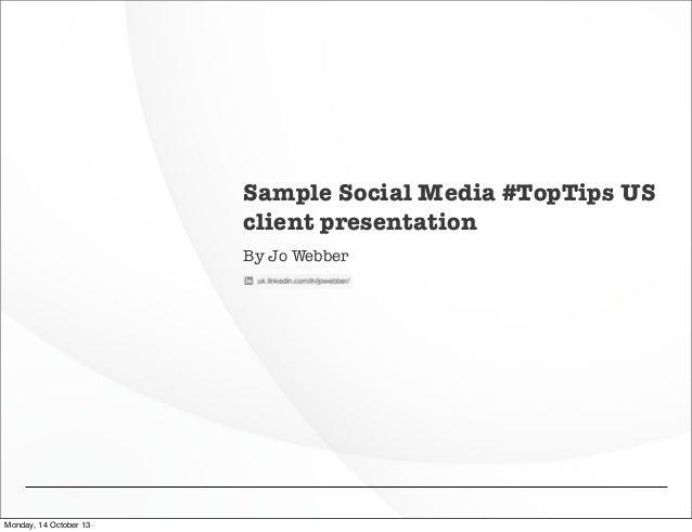 Sample Social Media #TopTips US client presentation By Jo Webber  Monday, 14 October 13