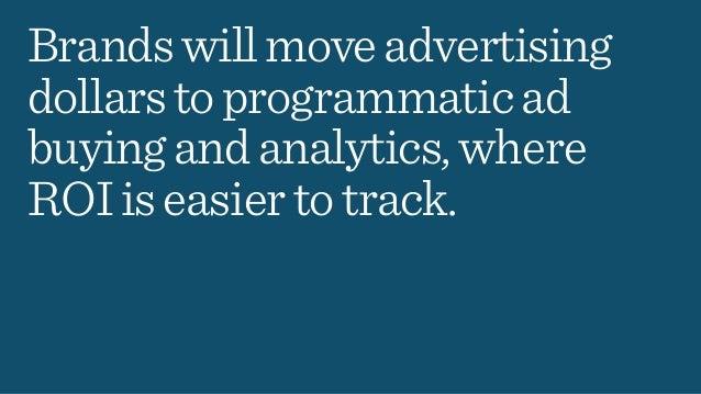 Brandswillmoveadvertising dollarstoprogrammaticad buyingandanalytics,where ROIiseasiertotrack.