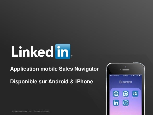 SALES SOLUTIONS Application mobile Sales Navigator Disponible sur Android & iPhone ©2014 LinkedIn Corporation. Tous droits...