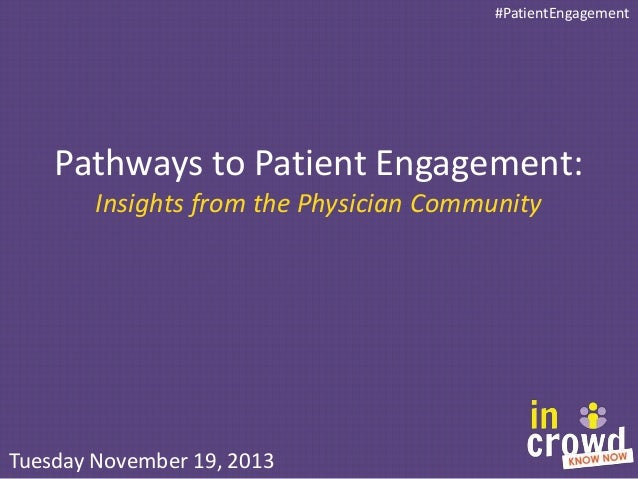 #PatientEngagement  Pathways to Patient Engagement: Insights from the Physician Community  Tuesday November 19, 2013