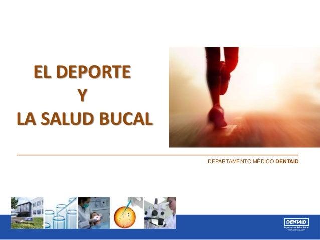 EL DEPORTE Y LA SALUD BUCAL DEPARTAMENTO MÉDICO DENTAID