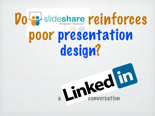 Do reinforces poor presentation design? a conversation