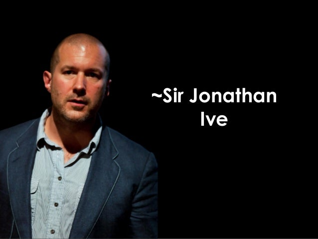 ~Sir Jonathan Ive