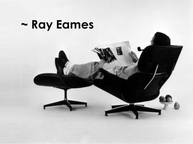 ~ Ray Eames