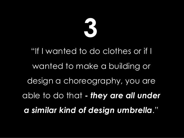 """""""If I wanted to do clothes or if I wanted to make a building or design a choreography, you are able to do that - they are ..."""