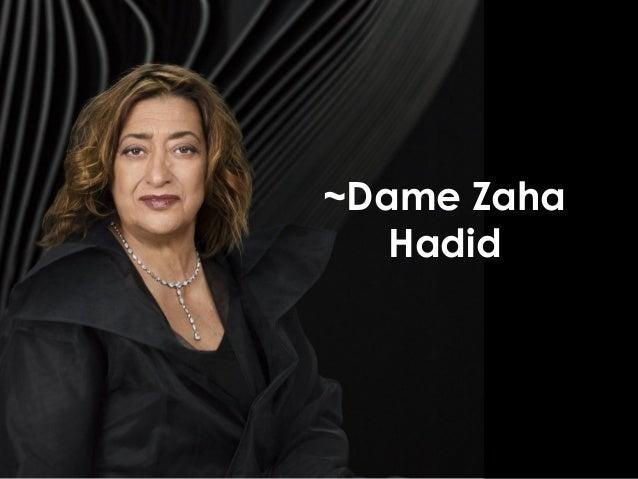 ~Dame Zaha Hadid