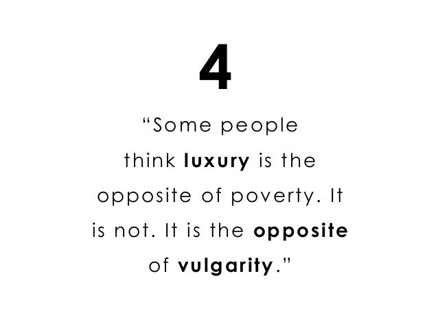 """""""Some people think luxury is the opposite of poverty. It is not. It is the opposite of vulgarity."""" 4"""
