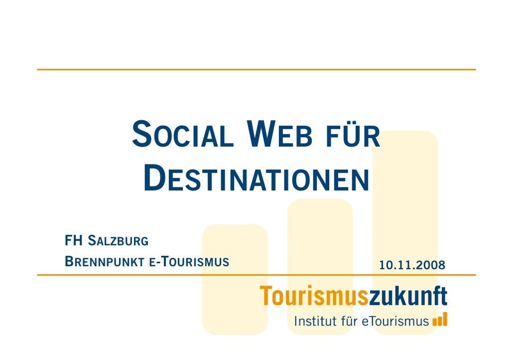 FÜ SOCIAL WEB FÜR DESTINATIONEN      Brennpunkt eTourismus      FH Salzburg, 10.11.2008      Jens Oellrich      Daniel Ame...