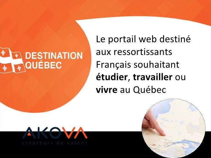 Le portail web destinéaux ressortissantsFrançais souhaitantétudier, travailler ouvivre au Québec
