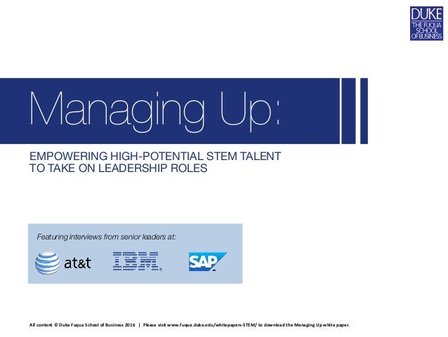 EMPOWERING HIGH-POTENTIAL STEM TALENT TO TAKE ON LEADERSHIP ROLES Managing Up: Featuring interviews from senior leaders at...
