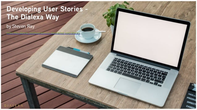 Developing User Stories - The Dialexa Way bySteven Ray https://by.dialexa.com/approach-to-developing-user-stories