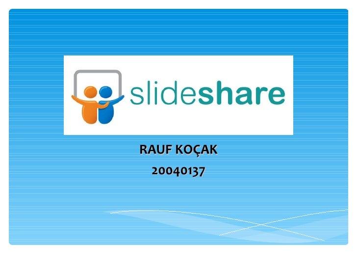 SLİDE SHARE  RAUF KOÇAK 20040137