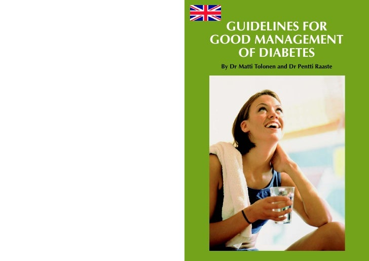 GUIDELINES FOR GOOD MANAGEMENT    OF DIABETES  By Dr Matti Tolonen and Dr Pentti Raaste                                   ...
