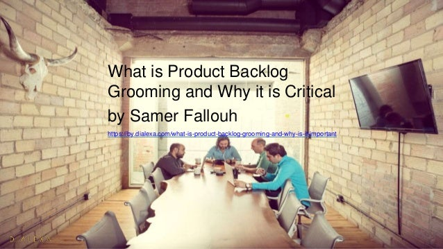 What is Product Backlog Grooming and Why it is Critical by Samer Fallouh https://by.dialexa.com/what-is-product-backlog-gr...