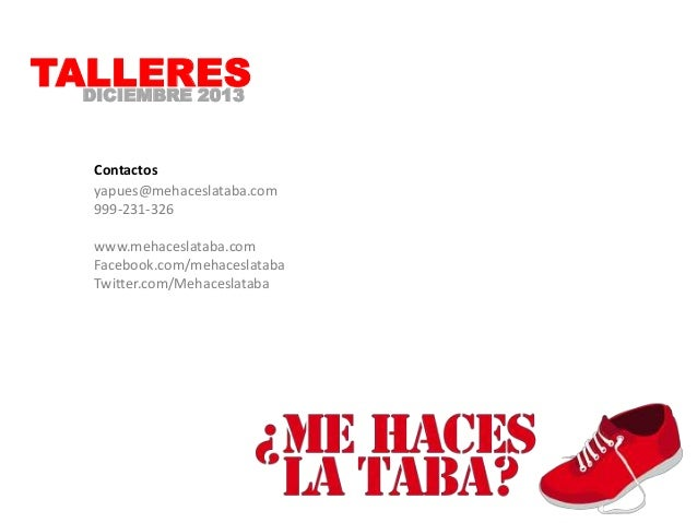 TALLERES DICIEMBRE 2013 Contactos yapues@mehaceslataba.com 999-231-326 www.mehaceslataba.com Facebook.com/mehaceslataba Tw...