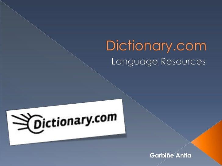 Dictionary.com<br />Language Resources<br />Garbiñe Antia<br />