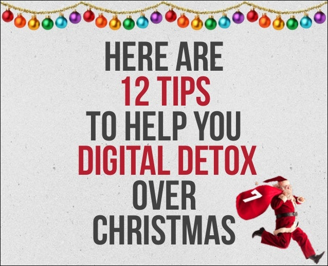 here are 12 tips to help you digital detox over christmas