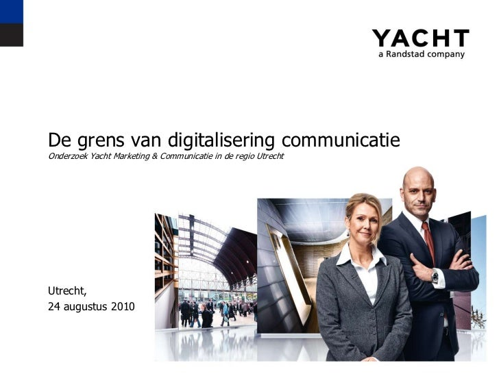 De grens van digitaliseringcommunicatieOnderzoek Yacht Marketing & Communicatie in de regio Utrecht<br />Utrecht,<br />24 ...