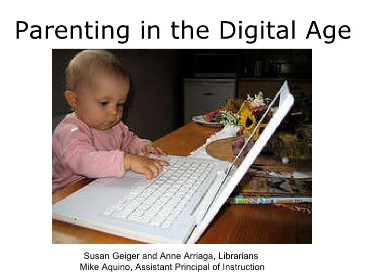 Parenting in the Digital Age Susan Geiger and Anne Arriaga, Librarians  Mike Aquino, Assistant Principal of Instruction