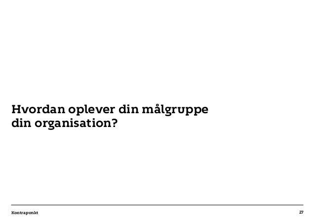 r T C MAXIMUM CONTENT WIDTH Kontrapunkt PowerPoint Template / Release date: 2014-11-20 Hvordan oplever din målgruppe din o...