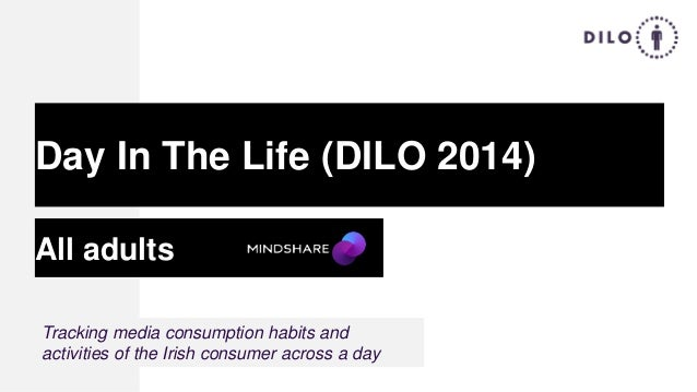 All adults Day In The Life (DILO 2014) Tracking media consumption habits and activities of the Irish consumer across a day