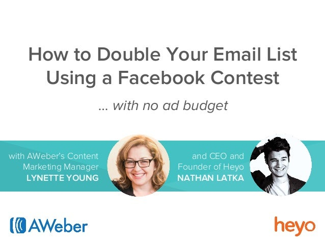 How to Double Your Email List  Using a Facebook Contest  … with no ad budget  with AWeber's Content  Marketing Manager  LY...