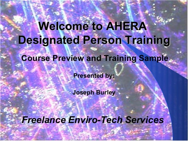 Welcome to AHERADesignated Person TrainingCourse Preview and Training Sample           Presented by:           Joseph Burl...
