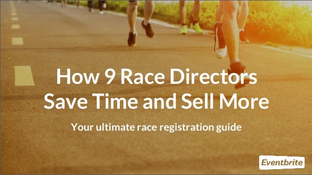 1 How 9 Race Directors Save Time and Sell More Your ultimate race registration guide