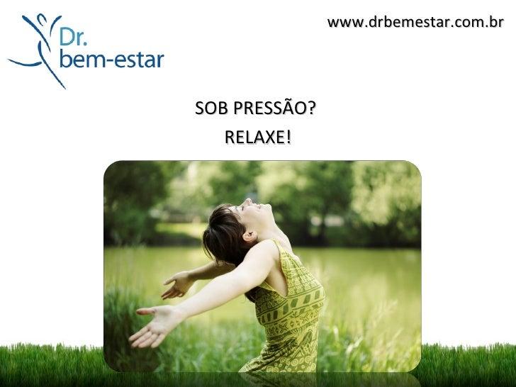 www.drbemestar.com.brSOB PRESSÃO?   RELAXE!