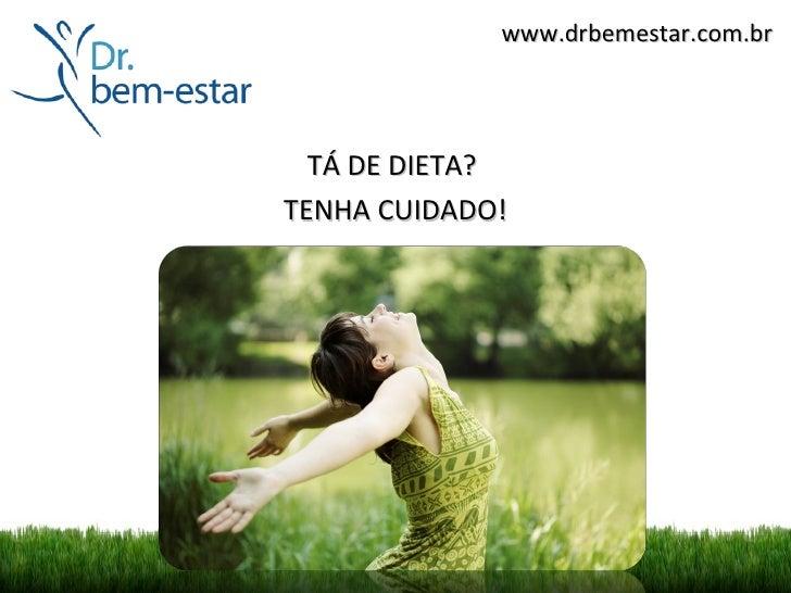 www.drbemestar.com.br  TÁ DE DIETA?TENHA CUIDADO!