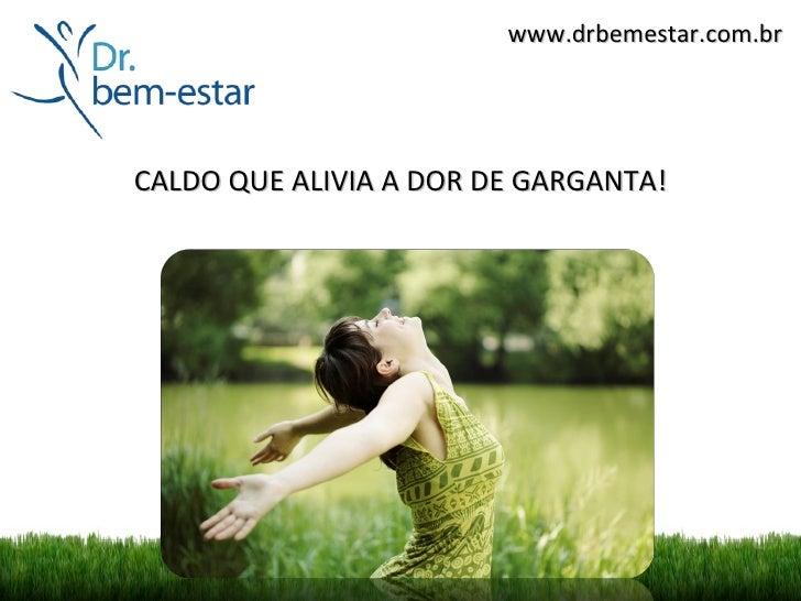 www.drbemestar.com.brCALDO QUE ALIVIA A DOR DE GARGANTA!