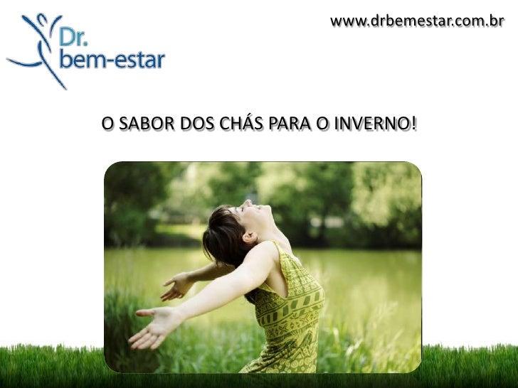 www.drbemestar.com.brO SABOR DOS CHÁS PARA O INVERNO!
