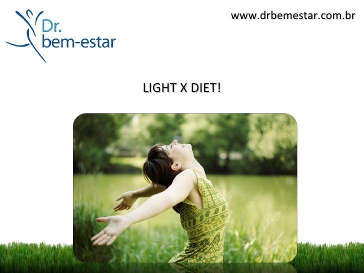 www.drbemestar.com.brLIGHT X DIET!