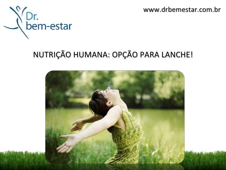 www.drbemestar.com.brNUTRIÇÃO HUMANA: OPÇÃO PARA LANCHE!