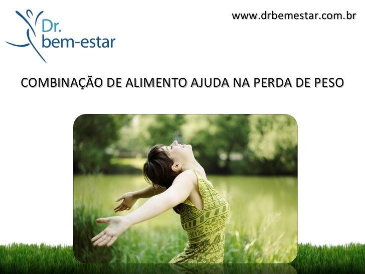 www.drbemestar.com.brCOMBINAÇÃO DE ALIMENTO AJUDA NA PERDA DE PESO