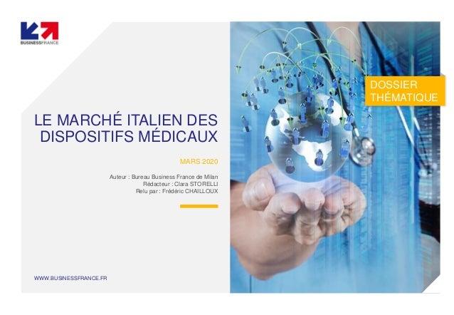 WWW.BUSINESSFRANCE.FR LE MARCHÉ ITALIEN DES DISPOSITIFS MÉDICAUX MARS 2020 Auteur : Bureau Business France de Milan Rédact...