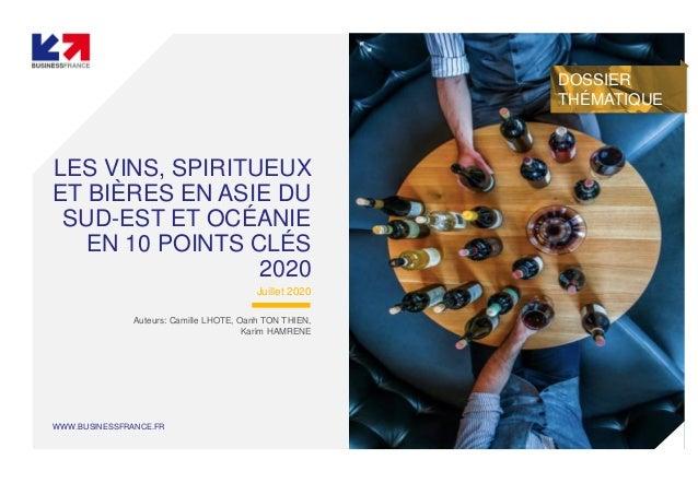 WWW.BUSINESSFRANCE.FR LES VINS, SPIRITUEUX ET BIÈRES EN ASIE DU SUD-EST ET OCÉANIE EN 10 POINTS CLÉS 2020 Juillet 2020 Aut...