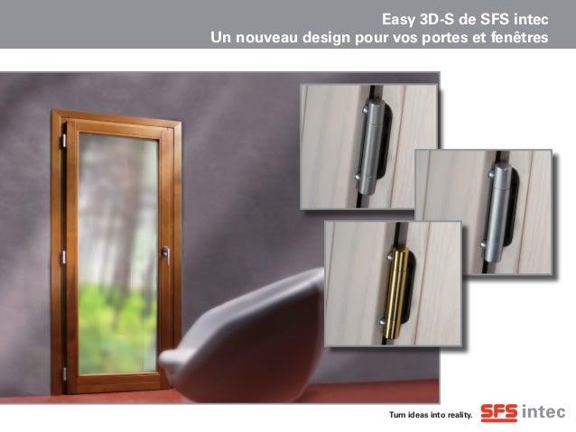 Turn ideas into reality. Easy 3D-S de SFS intec Un nouveau design pour vos portes et fenêtres