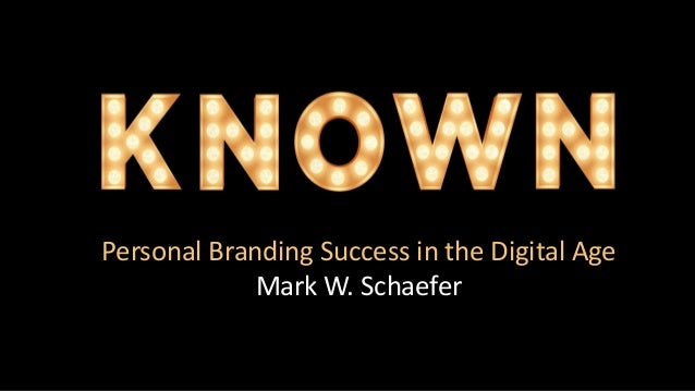 Personal Branding Success in the Digital Age Mark W. Schaefer