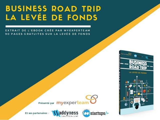 BUSINESS ROAD TRIP Et ses partenaires : Présenté par E X T R A I T D E L ' E B O O K C R É E P A R M Y E X P E R T E A M 9...